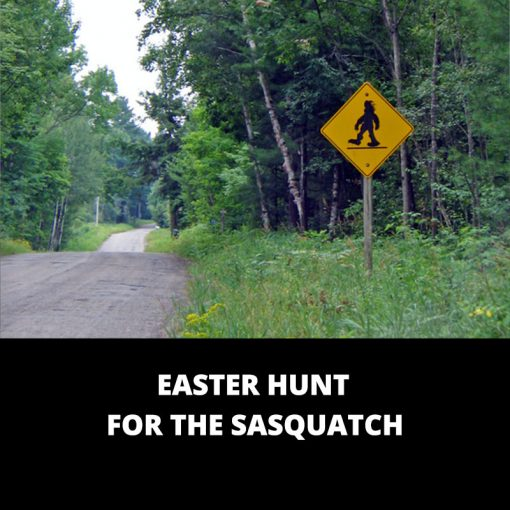 Easter Hunt for the Sasquatch