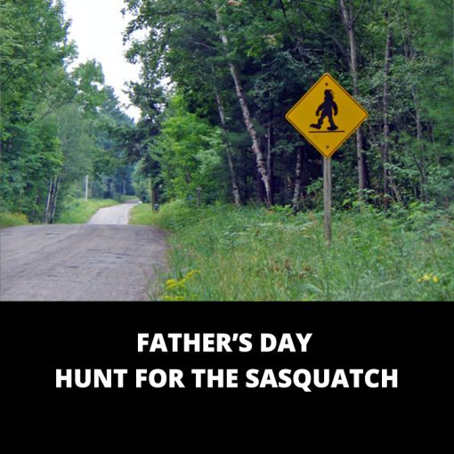 Father's Day Hunt For the Sasquatch